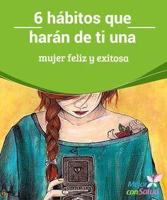 6 hábitos que harán de ti una #mujer feliz y exitosa La suma de la perseverancia, la constancia y la #ilusión es lo que nos da como resultado el #éxito, y este el que nos ayuda a ser felices en nuestro día a día #HábitosSaludables