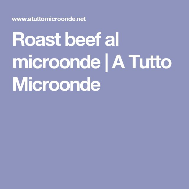 Roast beef al microonde   A Tutto Microonde