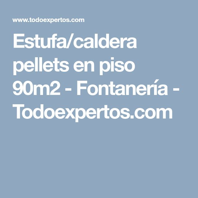 Estufa/caldera pellets en piso 90m2 - Fontanería - Todoexpertos.com