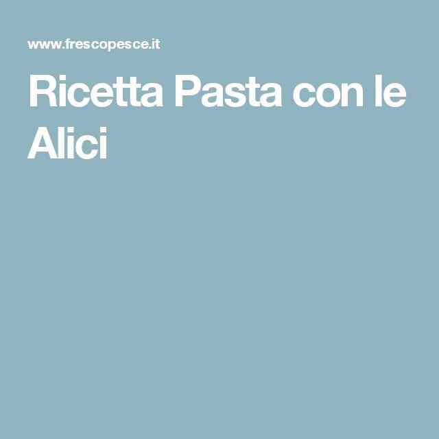 Ricetta Pasta con le Alici