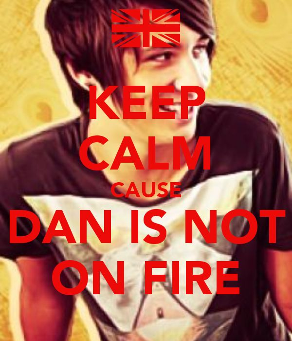 KEEP CALM CAUSE DAN IS NOT ON FIRE