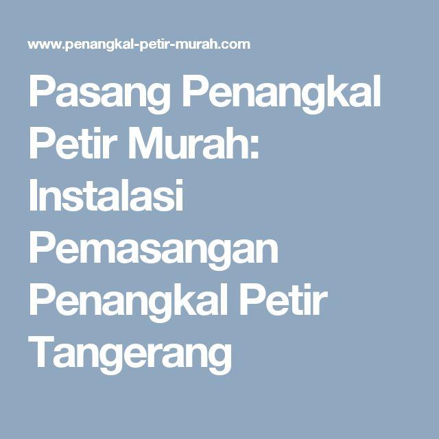 Pasang Penangkal Petir Murah: Instalasi Pemasangan Penangkal Petir Tangerang
