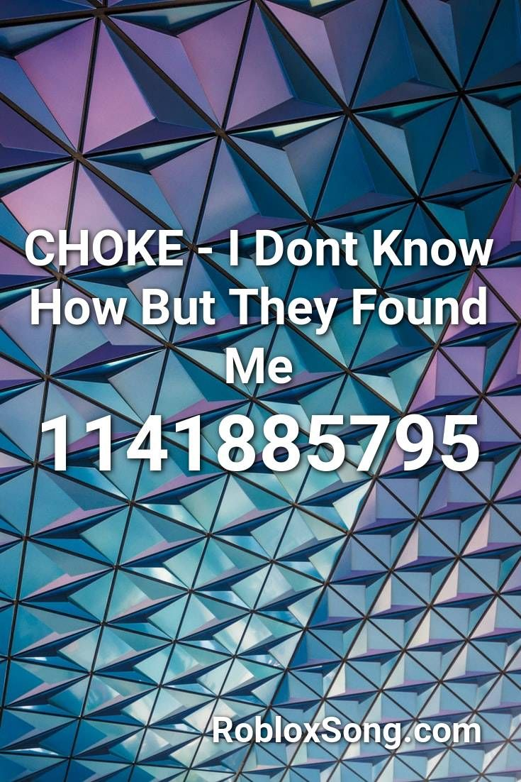 Choke I Dont Know How But They Found Me Roblox Id Roblox Music