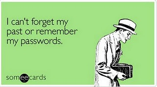 Can't FORGET the past, or REMEMBER my passwords.