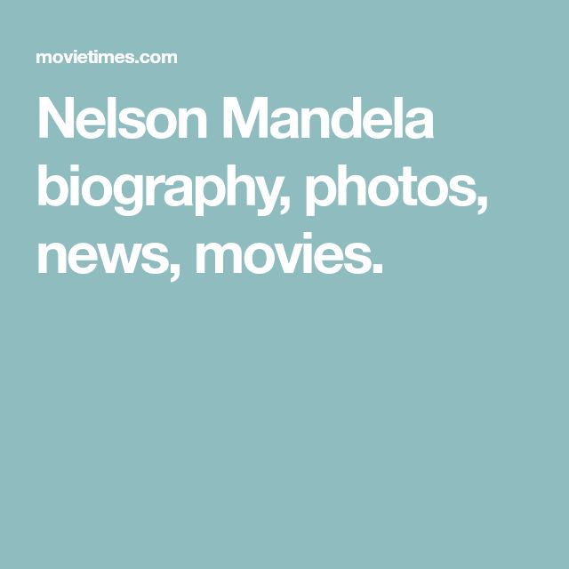 Nelson Mandela biography, photos, news, movies.