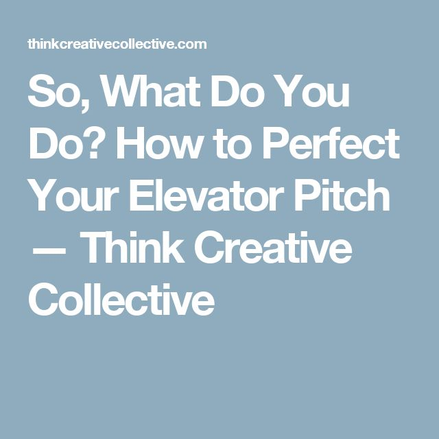 So, What Do You Do? How to Perfect Your Elevator Pitch — Think Creative Collective