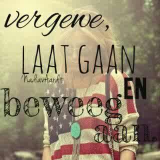 vergewe laat gaan en beweeg aan... #Afrikaans #Forgiveness