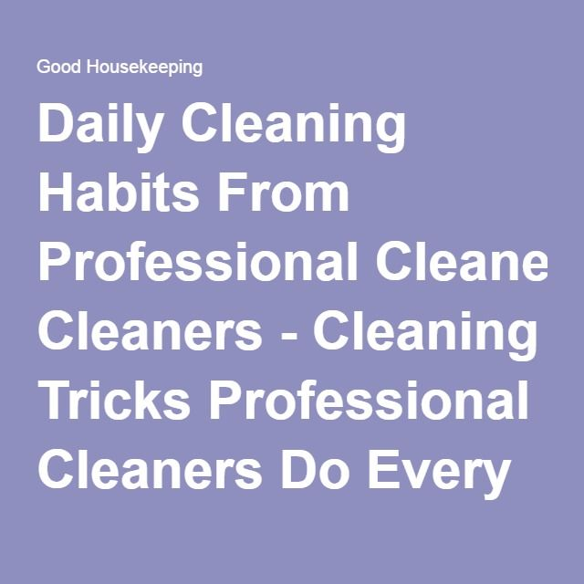 Daily Cleaning Habits From Professional Cleaners - Cleaning Tricks Professional Cleaners Do Every Day