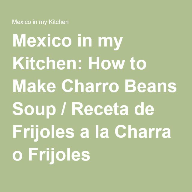 Mexico in my Kitchen: How to Make Charro Beans Soup / Receta de Frijoles a la Charra o Frijoles Charros|Authentic Mexican Food Recipes Traditional Blog