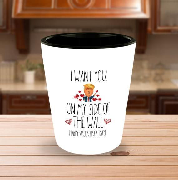 I Want You On My Side Of The Wall Shot Glass Trump Anniversary