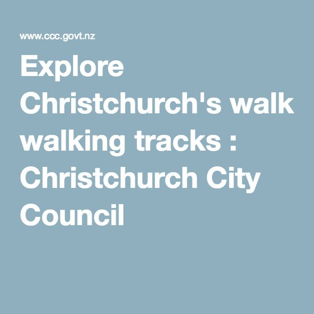 Explore Christchurch's walking tracks : Christchurch City Council