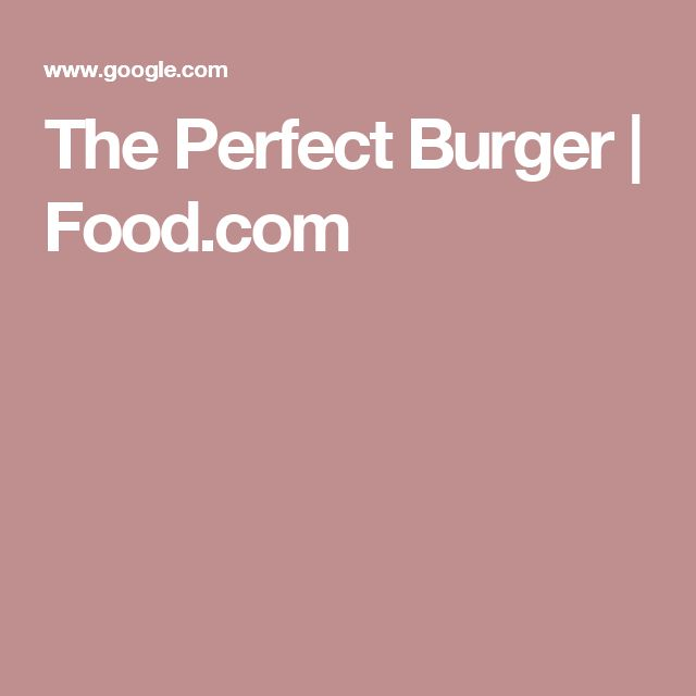 The Perfect Burger | Food.com