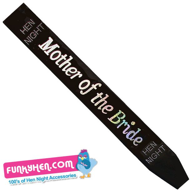 A hen night sash for the mother of the bride just because she is one special lady who deserves to stand out from the hen party crowd http://www.funkyhen.com/hen-party-sashes/black-mother-of-the-bride-sash/ remember use the discount code PIN15 to save your party 15%