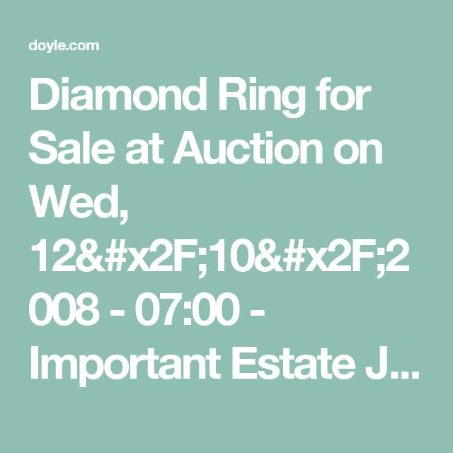 Diamond Ring for Sale at Auction on Wed, 12/10/2008 - 07:00  - Important Estate Jewelry | Doyle Auction House