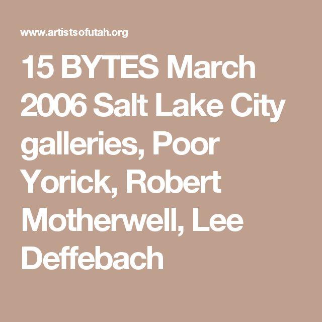 15 BYTES March 2006 Salt Lake City galleries, Poor Yorick, Robert Motherwell, Lee Deffebach