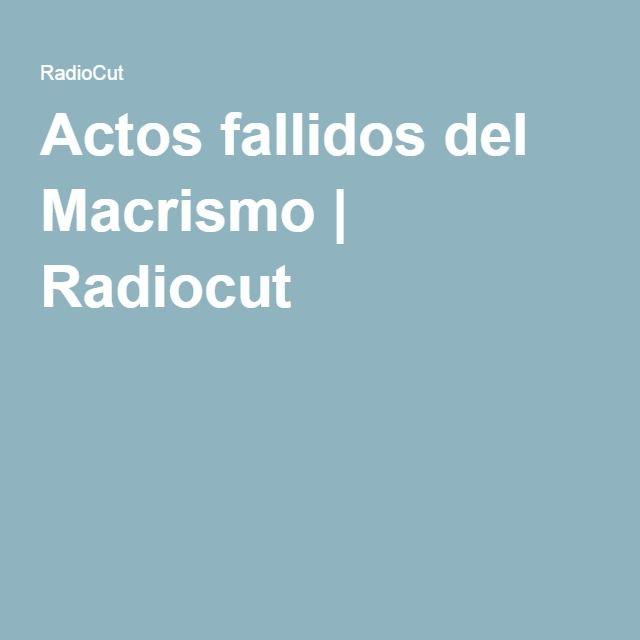 Actos fallidos del Macrismo | Radiocut