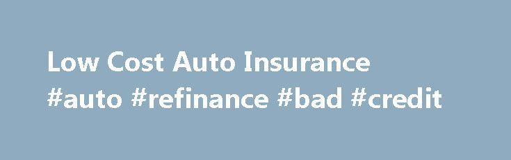 Low Cost Auto Insurance #auto #refinance #bad #credit http://auto.remmont.com/low-cost-auto-insurance-auto-refinance-bad-credit/  #low cost auto insurance # Low Cost Auto Insurance Monday, November 12, 2012 3:24:43 PM Finding Low Cost Auto Insurance Many websites are only too happy to advertise the mantra that they are the source of low cost auto insurance but the reality is that some of them do not stand up to scrutiny. Given [...]Read More...The post Low Cost Auto Insurance #auto…