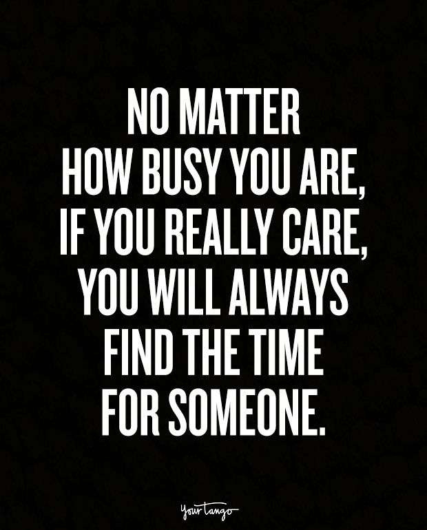 """No matter how busy you are, if you really care, you will always find the time for someone."""