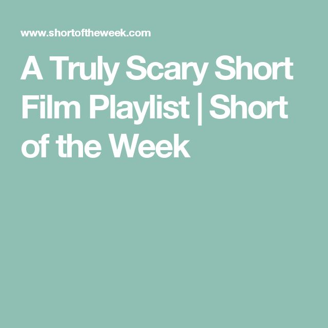 A Truly Scary Short Film Playlist | Short of the Week