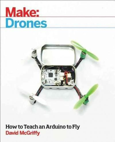 Make Drones: Teach an Arduino to Fly (Paperback)