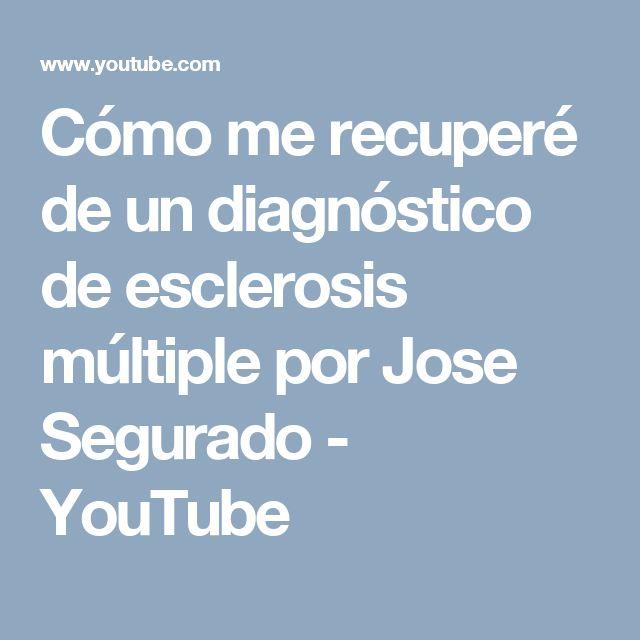 Cómo me recuperé de un diagnóstico de esclerosis múltiple por Jose Segurado - YouTube