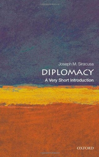 Diplomacy  A Very Short Introduction By Joseph M  Siracusa