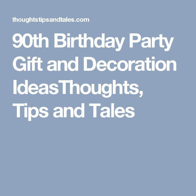 90th Birthday Party Gift and Decoration IdeasThoughts, Tips and Tales