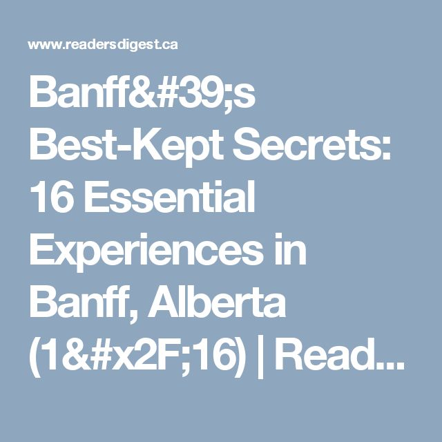 Banff's Best-Kept Secrets: 16 Essential Experiences in Banff, Alberta (1/16) | Reader's Digest