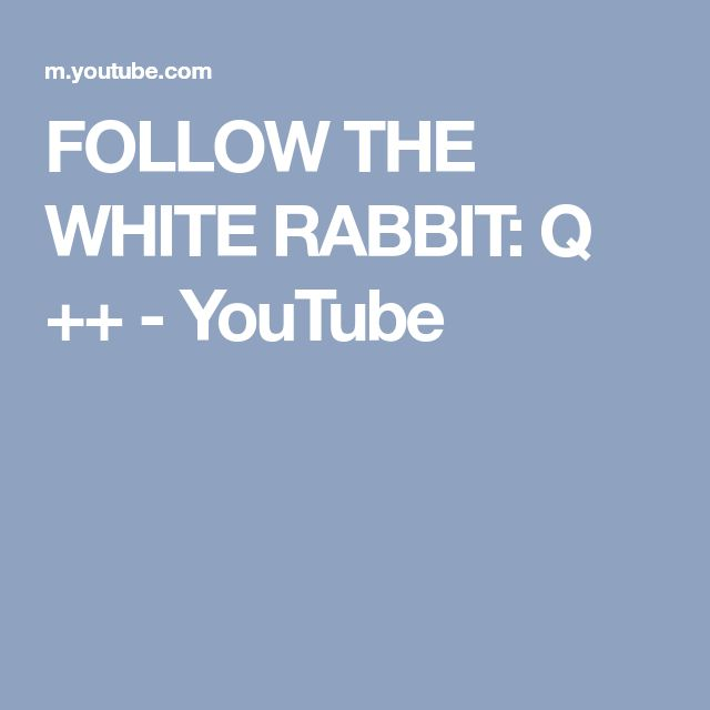 FOLLOW THE WHITE RABBIT: Q ++ - YouTube