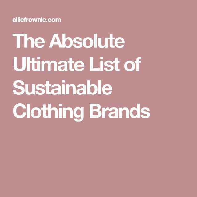 The Absolute Ultimate List of Sustainable Clothing Brands