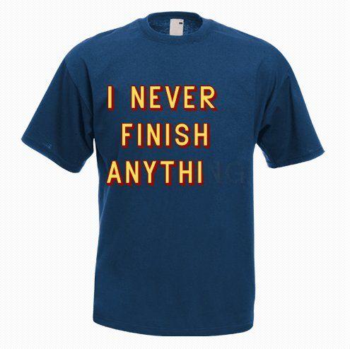 I Never Finish Anythi Funny T-Shirt - http://goo.gl/fgLB3C