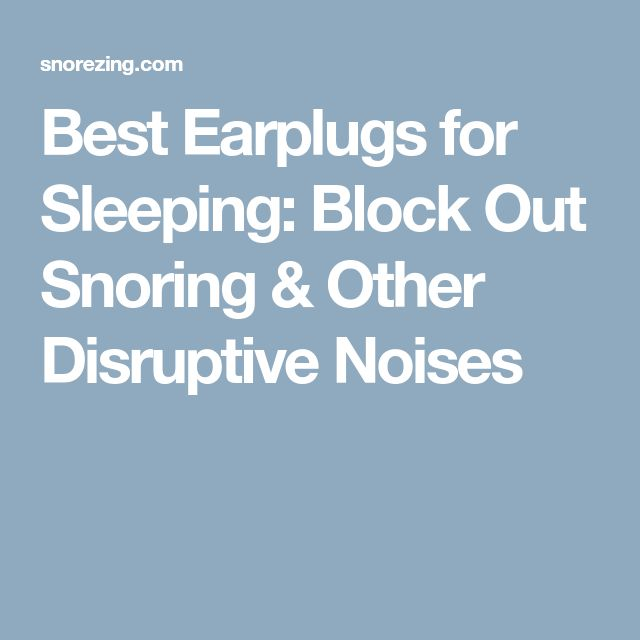 Best Earplugs for Sleeping: Block Out Snoring & Other Disruptive Noises