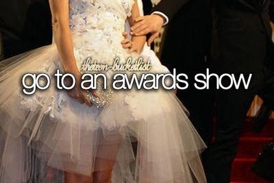 Bucket list: go to an awards show