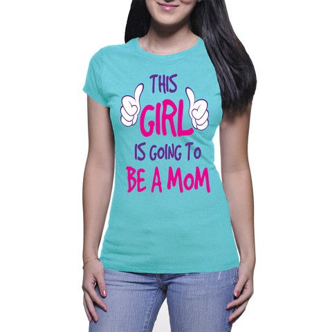 THIS GIRL IS GOING TO BE A MOM T-SHIRT