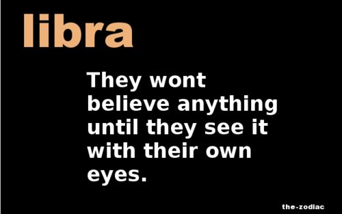 Yes...I'm a Libra and this is true beyond words