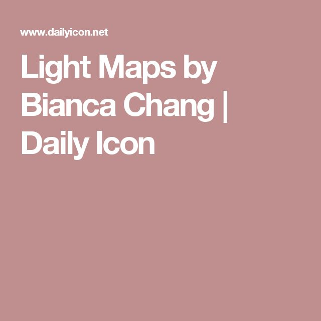Light Maps by Bianca Chang | Daily Icon