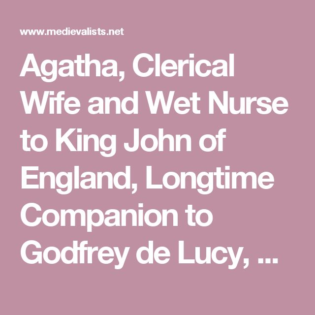 Agatha, Clerical Wife and Wet Nurse to King John of England, Longtime Companion to Godfrey de Lucy, Bishop of Winchester