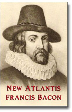 "New Atlantis. It is said that Francis Bacon's ""New Atlantis"" was prophetically written of the future United States of America and Bacon's vision of a utopian land where science could solve many of man's woes and ills. This classic work has been an unfinished guide for many who share in the hope of a better world. http://www.cornerstonepublishers.com/fiction-and-literature/new-atlantis"