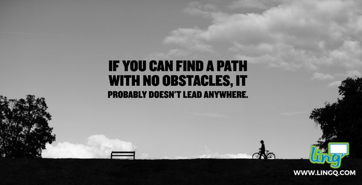 """If you can find a path with no obstacles, it probably doesn't lead anywhere."" - Frank A. Clark #Path #Obstacles"