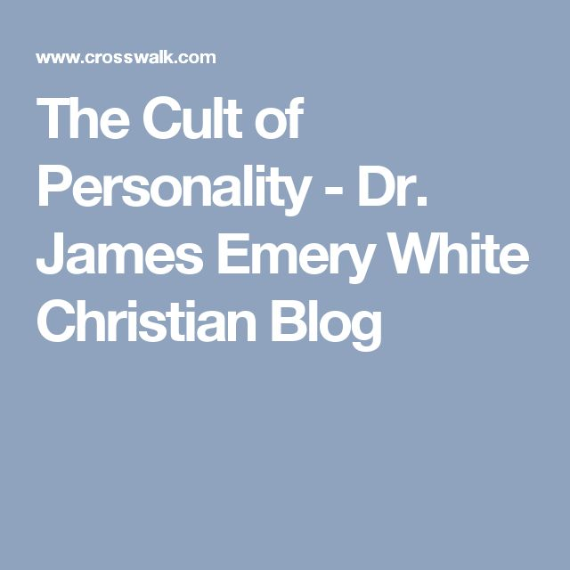 The Cult of Personality - Dr. James Emery White Christian Blog