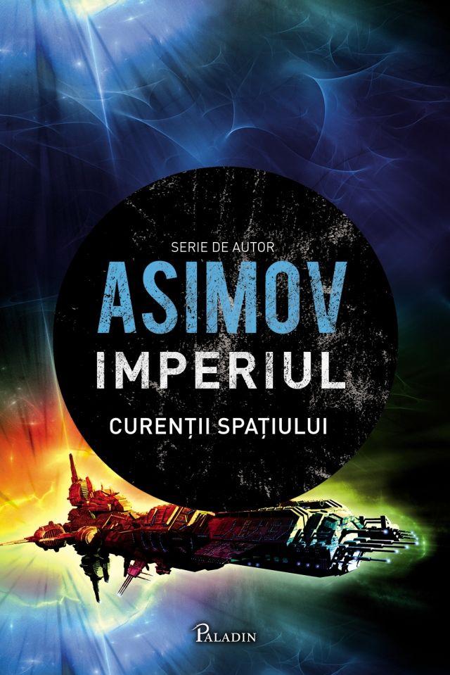 PALADIN. 14. Isaac Asimov - Imperiul3-Curenții spațiului(2014). Traducere Nicu Gecse.