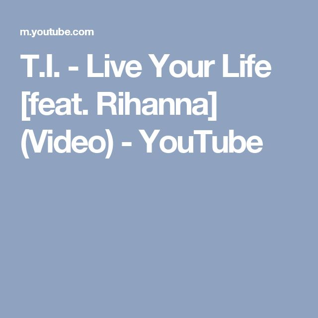 T.I. - Live Your Life [feat. Rihanna] (Video) - YouTube