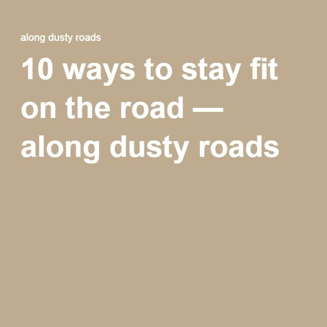 10 ways to stay fit on the road — along dusty roads