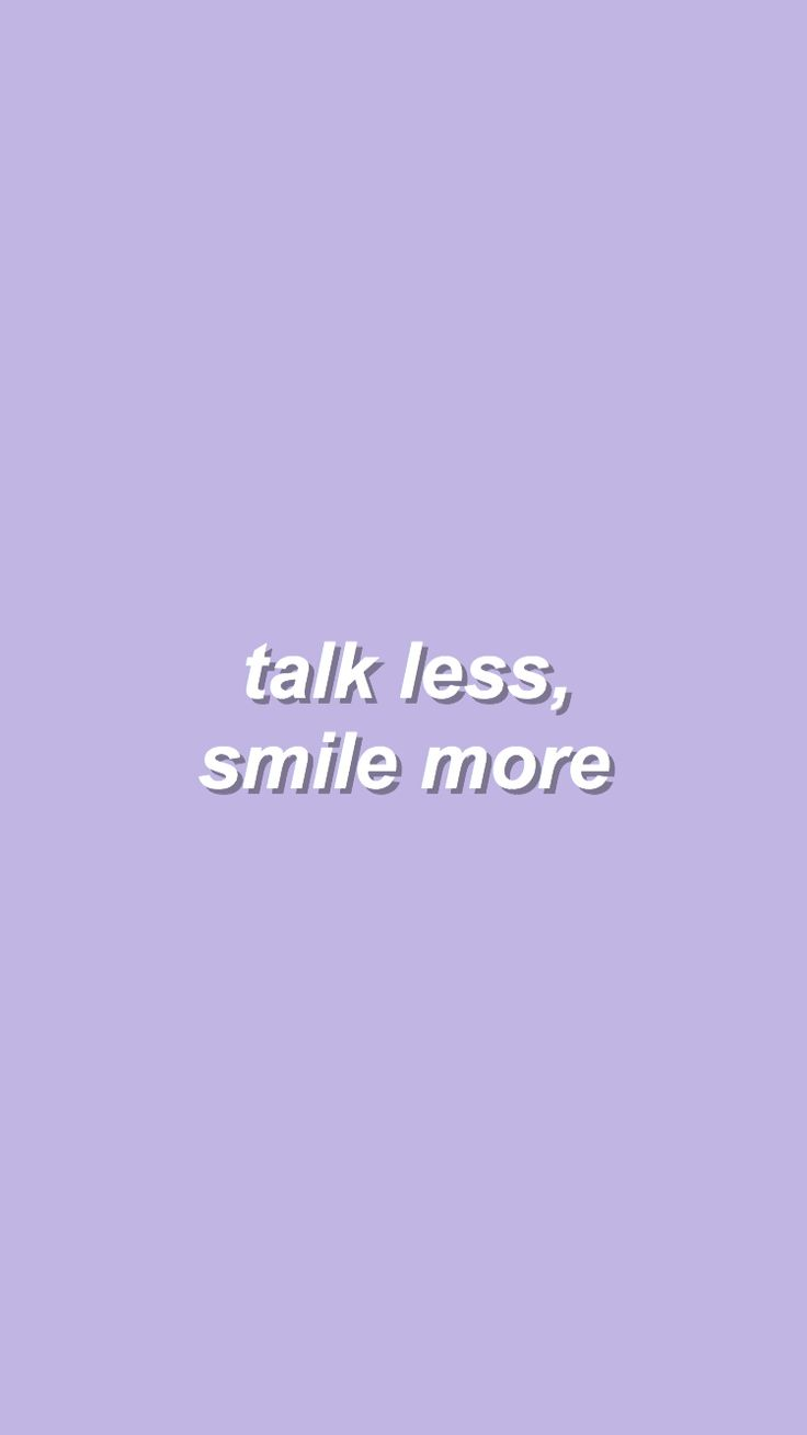 Talk less , smile more.