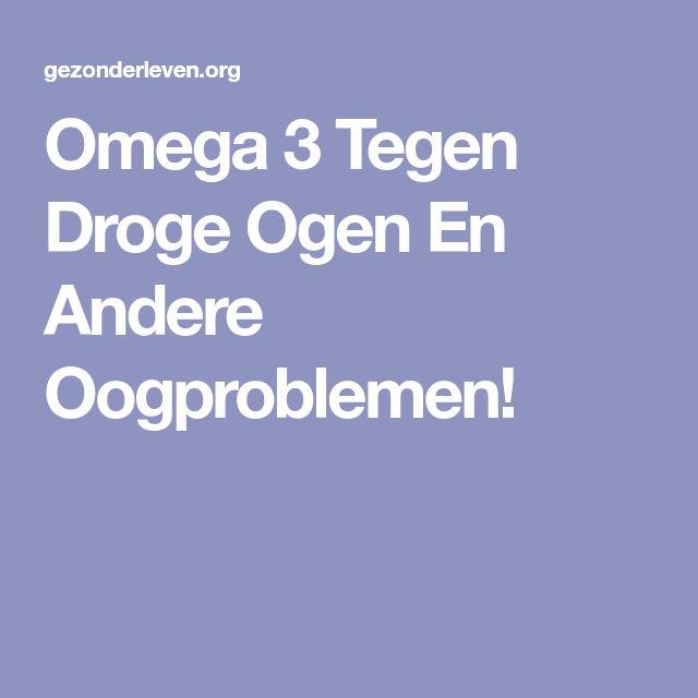 Omega 3 Tegen Droge Ogen En Andere Oogproblemen!