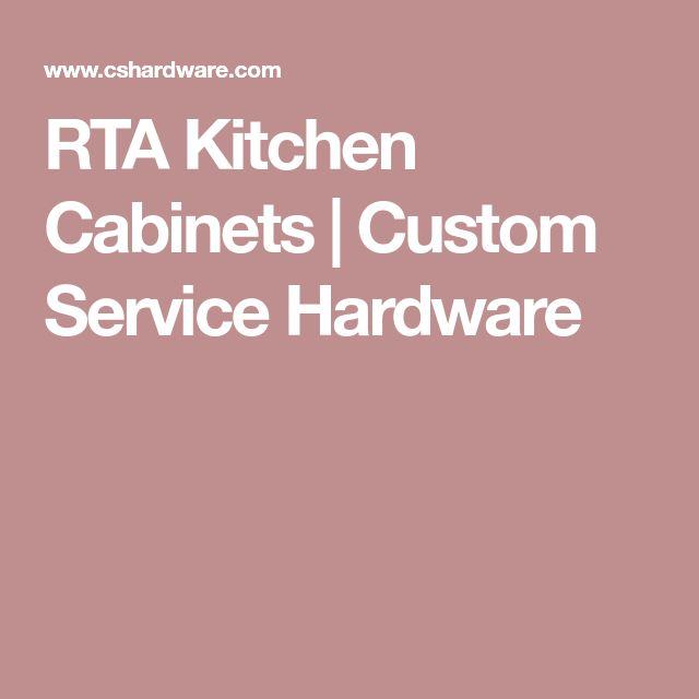 RTA Kitchen Cabinets | Custom Service Hardware