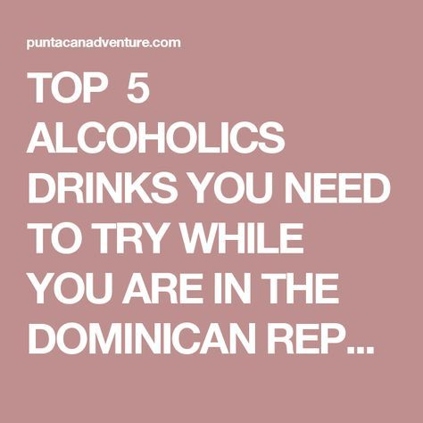 TOP 5 ALCOHOLICS DRINKS  YOU NEED TO TRY WHILE YOU ARE IN THE  DOMINICAN REPUBLIC | PUNTA CANA ADVENTURE!