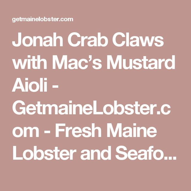 Jonah Crab Claws with Mac's Mustard Aioli - GetmaineLobster.com - Fresh Maine Lobster and Seafood