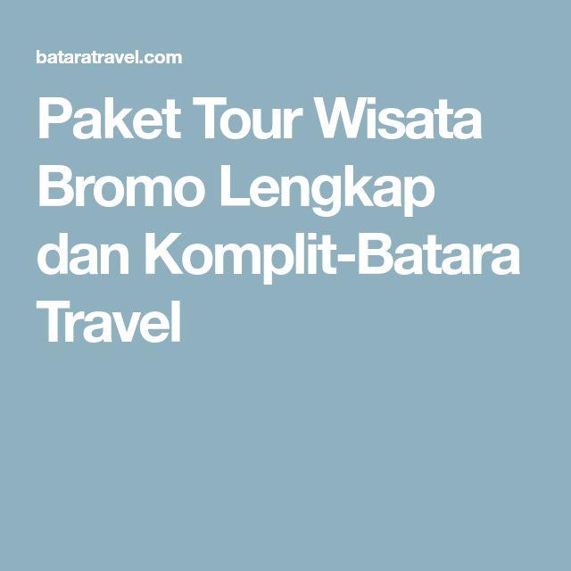 Paket Tour Wisata Bromo Lengkap dan Komplit-Batara Travel