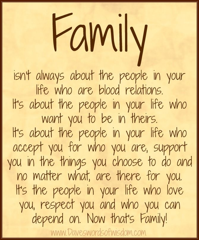 It's true, but don't be delusional.. Just because you consider someone family, does not mean they feel the same way.